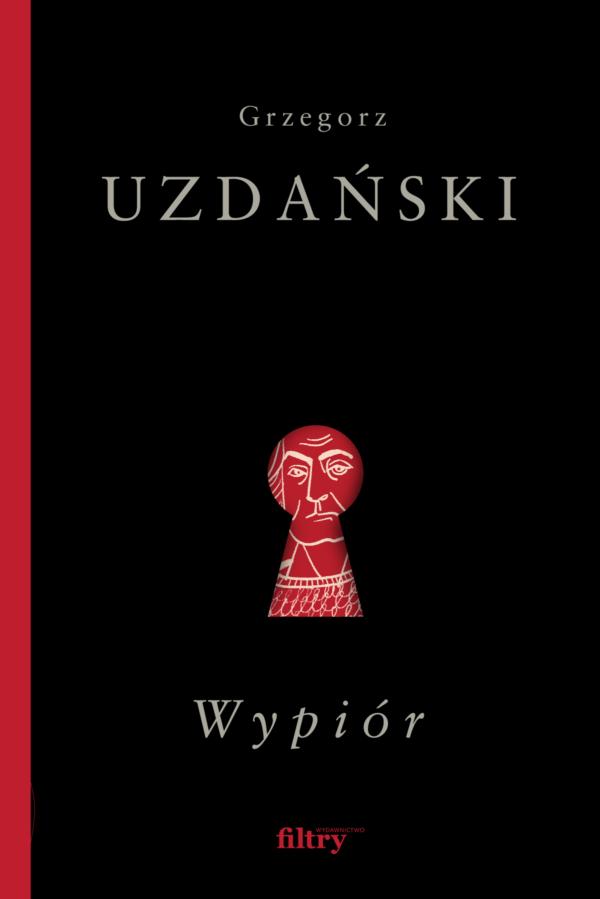 Okładka książki. Czarne tło z czerwonym paskiem po lewej stronie. Na górze imię i nazwisko autora. Na środku dziurka od klucza. Widać przez nią zarys twarzy. Poniżej tytuł książki i nazwa wydawnictwa.
