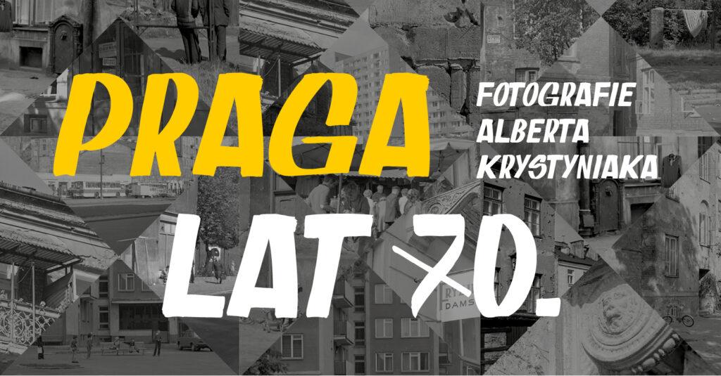 Fragmenty czarno-białych zdjęć ułożone w kolaż. Na środku duży, żółto-biały napis: Praga lat 70. Fotografie Alberta Krystyniaka.