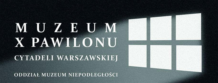 Muzeum X Pawilonu Cytadeli Warszawskiej, oddział Muzeum Niepodległości w Warszawie